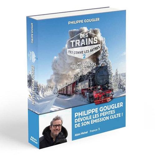 Des trains pas comme les autres (tome 2) - Philippe Gougler