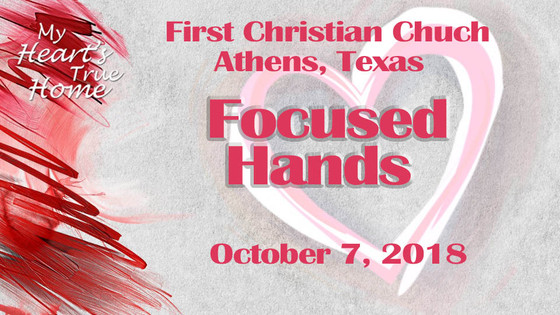 October 7 Sermon - Focused Hands