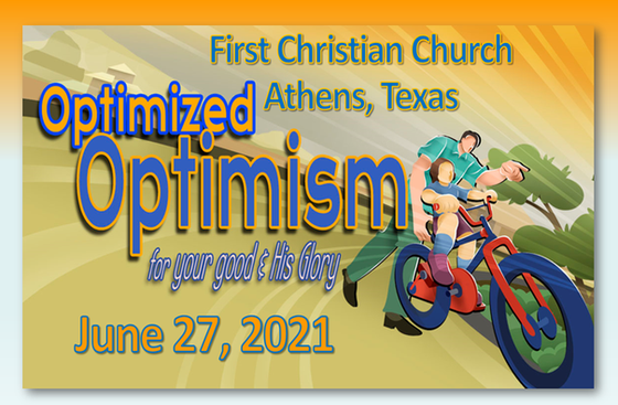 Optimized Optimism-For Your Good and His Glory       6-27-21