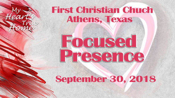 "Sept. 30 Sermon - ""Focused Presence"""