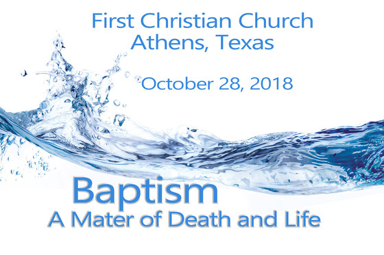 October 28 Sermon - Baptism: A Matter of Death and Life