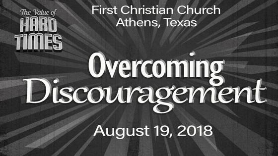 """Sunday's Sermon - """"Overcoming Discouragement"""" - August 19"""
