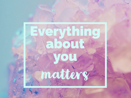Everything about you matters