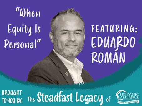 When Equity Gets Personal: Eduardo Román