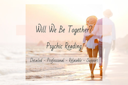 Detailed Will We Be Together? Psychic Reading - Guidance - Relationship- Dating