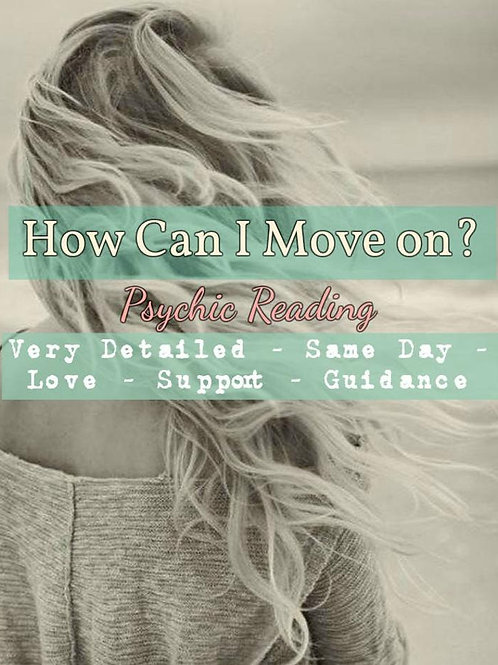 Very Detailed How Can I Move On? Psychic Reading - Personalized - Support