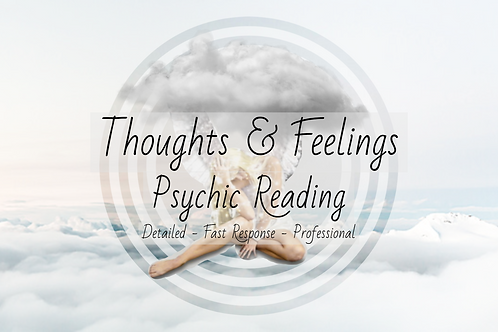 Very Detailed Thoughts & Feelings Psychic Reading
