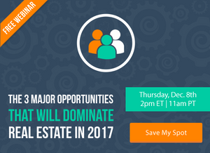 The 3 Major Opportunities That Will Dominate Real Estate in 2017 [FREE WEBINAR]   Keeping Current Matters