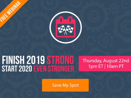 Finish 2019 Strong. Start 2020 Even Stronger. [FREE WEBINAR]