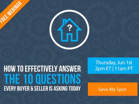 Learn How to Effectively Answer the 10 Questions Every Buyer & Seller is Asking Today [FREE WEB