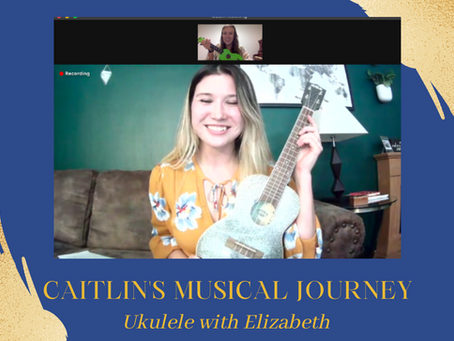 Caitlin's Musical Journey - Caitlin Learns Ukulele with Elizabeth