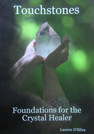 Touchstones Manual for the Crystal Therapist by Lauren D'Silva