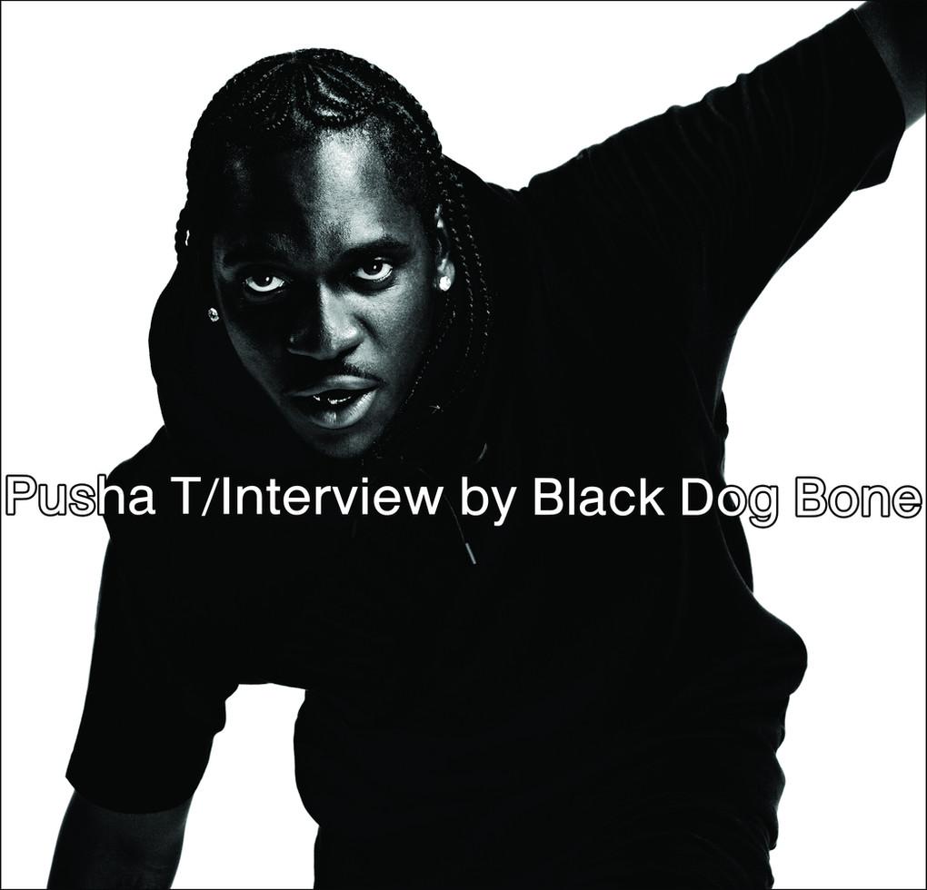 Pusha T/ Interview by Black Dog Bone