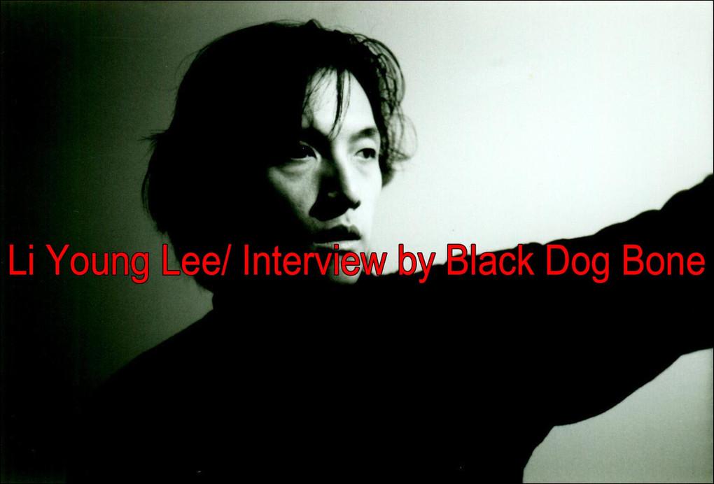 Li Young Lee/ Interview by Black Dog Bone