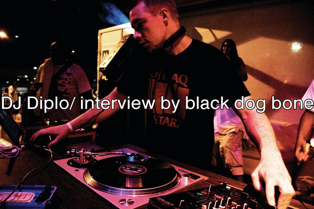DJ Diplo/ interview by black dog bone