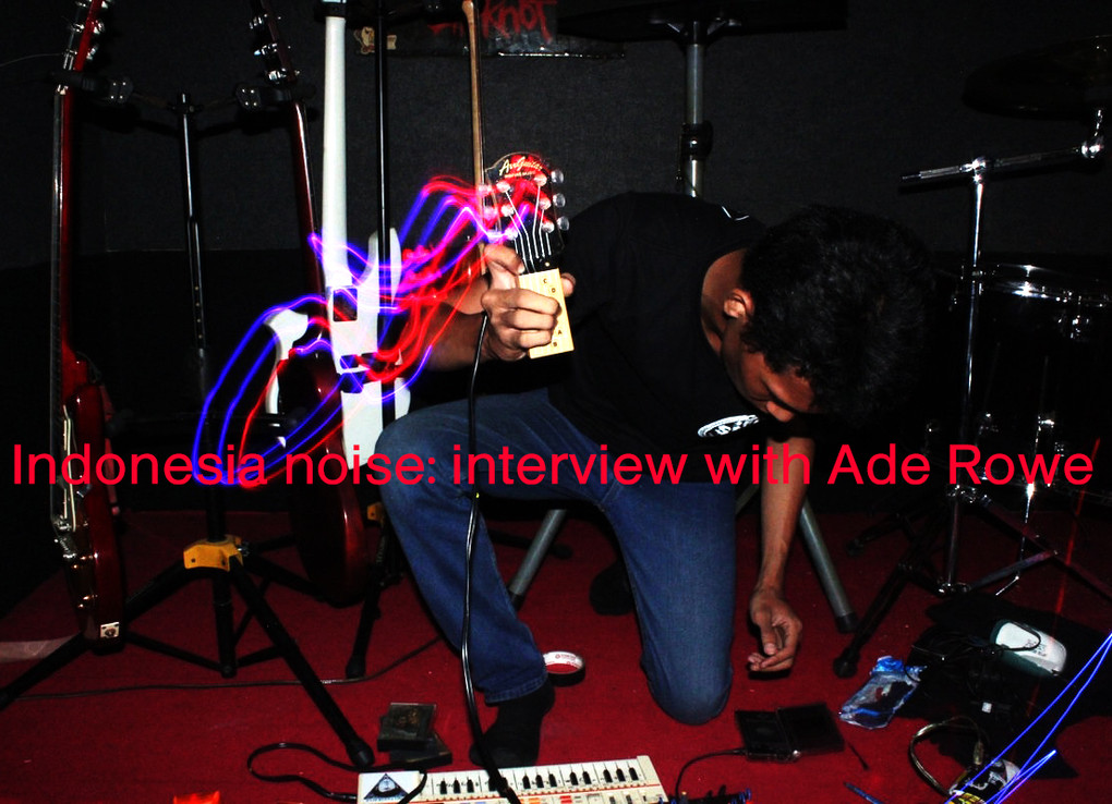 Indonesia noise: interview with Ade Rowe