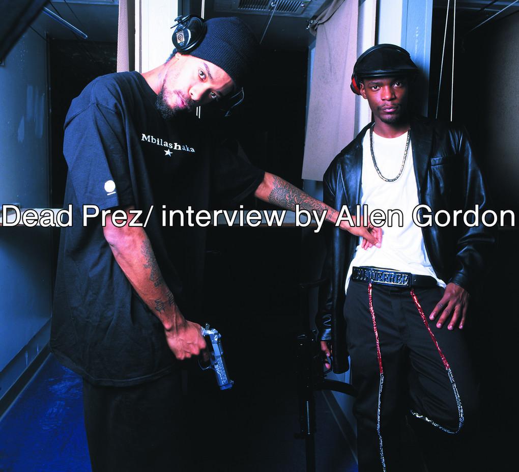 Dead Prez/ interview by Allen Gordon