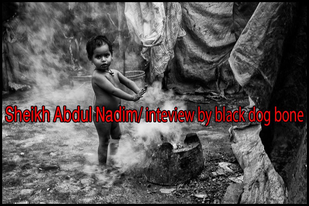Sheikh Abdul Nadim / interview by black dog bone