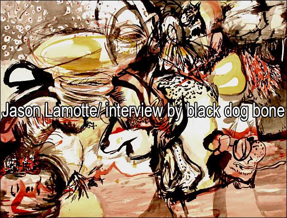 Jason LaMotte/ interview by black dog bone