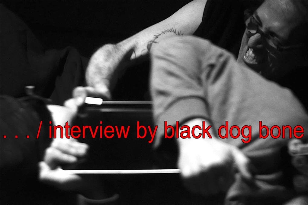 . . . / Interview black dog bone