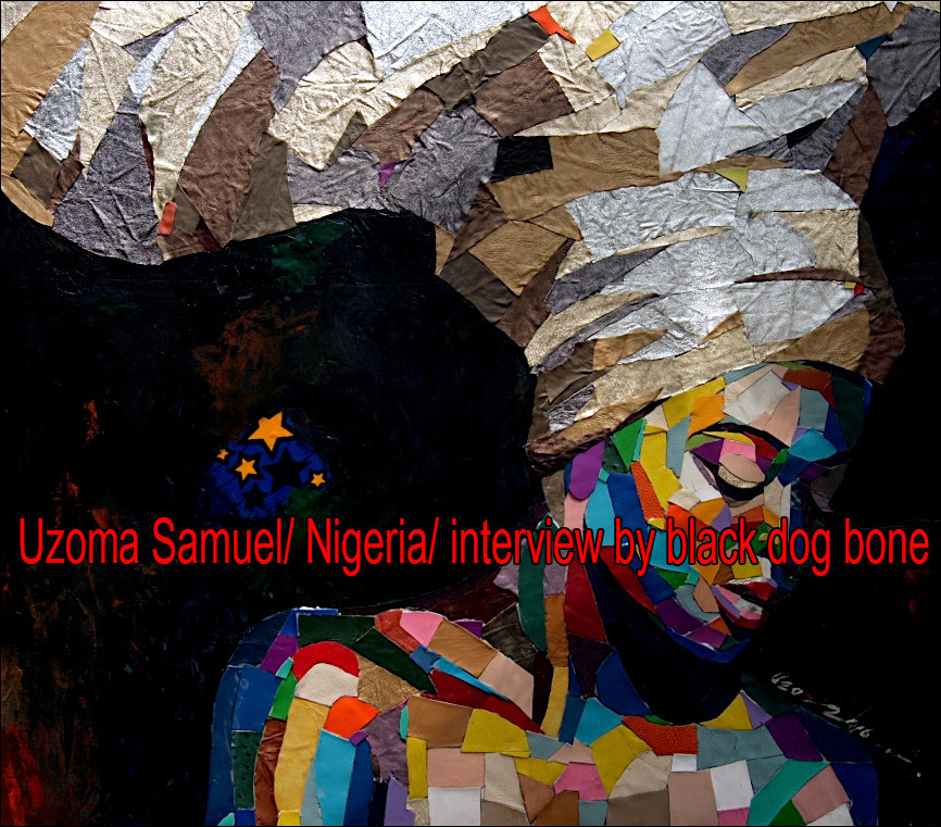 Uzoma Samuel/ Nigeria/ interview by black dog bone