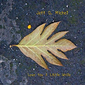 Jeff D. Michel - Love You A Little While