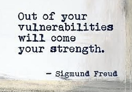 Out of your vulnerabilities will come your strength by Freud