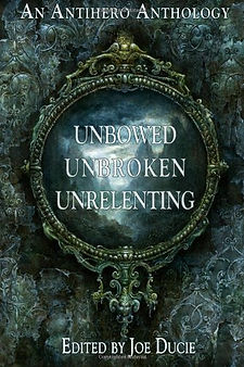An Antihero Anthology - Unbowed Unbroken