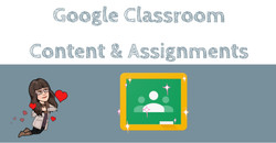 Google Classroom Content and Assignment.