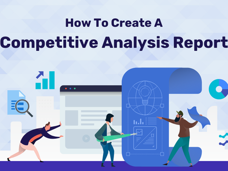 How To Create A Competitive Analysis Report [Infographic]