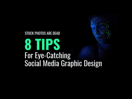 8 Tips For Eye-Catching Social Media Graphic Design [Infographic]