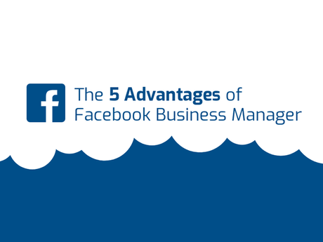 The 5 Advantages Of Facebook Business Manager [Infographic]