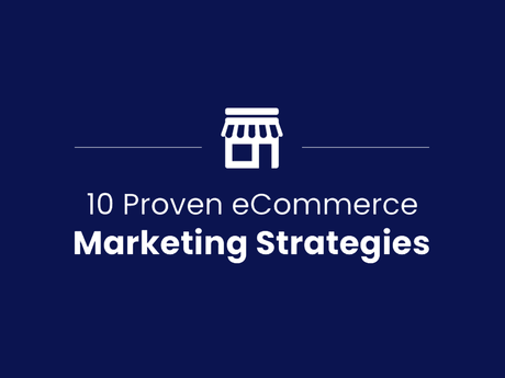 10 Proven eCommerce Marketing Strategies [Infographic]