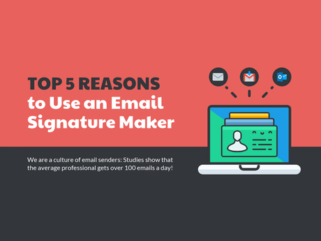 Top 5 Reasons To Use An Email Signature Maker [Infographic]