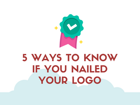 5 Ways To Know If You Nailed Your Logo [Infographic]