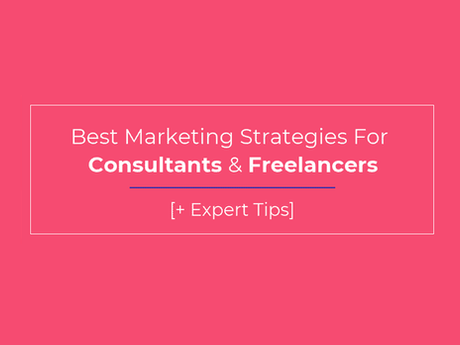 Best Marketing Strategies For Consultants & Freelancers [Infographic]
