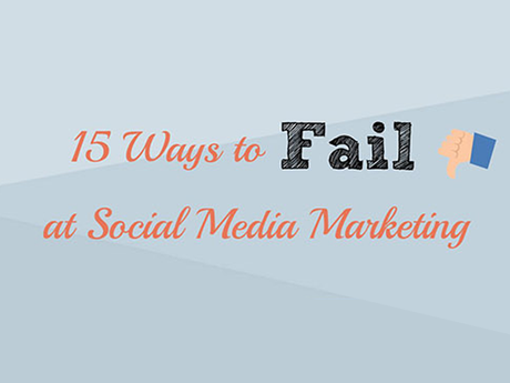 15 Ways To Fail At Social Media Marketing [Infographic]