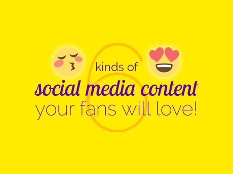 6 Kinds Of Social Media Content Your Fans Will Love [Infographic]