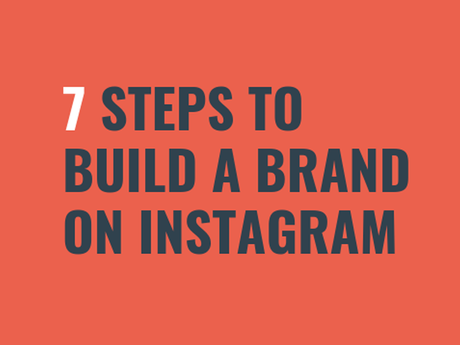7 Steps To Building A Brand On Instagram [Infographic]
