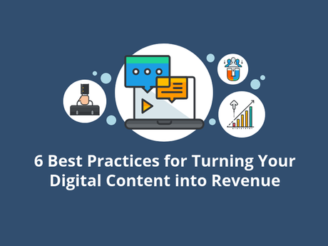 6 Best Practices For Turning Your Digital Content Into Revenue [Infographic]