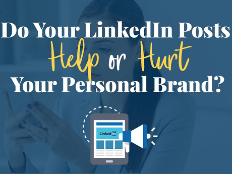 Do Your LinkedIn Posts Help or Hurt Your Personal Brand [Infographic]