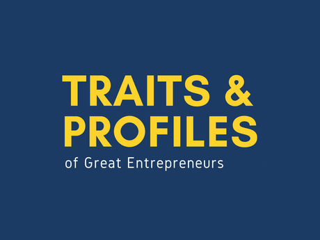 Traits And Profiles Of Great Entrepreneurs [Infographic]