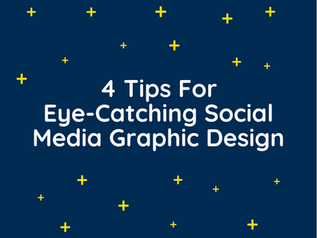 4 Tips For Eye-Catching Social Media Graphic Design [Infographic]