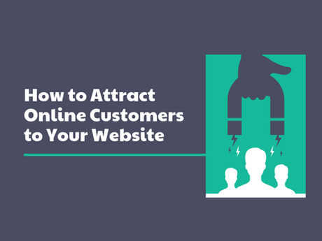 How To Attract Online Customers To Your Website [Infographic]