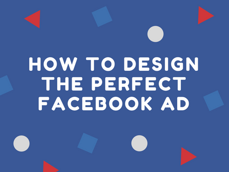 How To Design The Perfect Facebook Ad [Infographic]