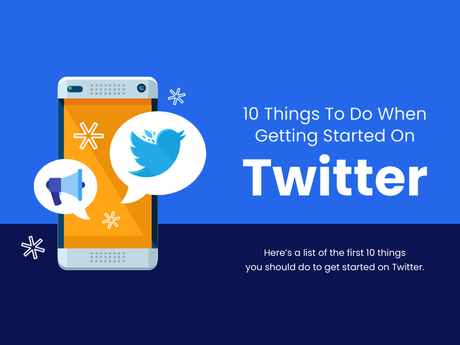 10 Things To Do When Getting Started On Twitter [Infographic]