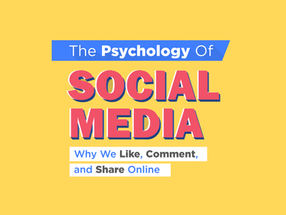 The Psychology of Social Media [Infographic]