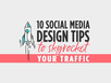 10 Social Media Design Tips To Skyrocket Your Traffic [Infographic]