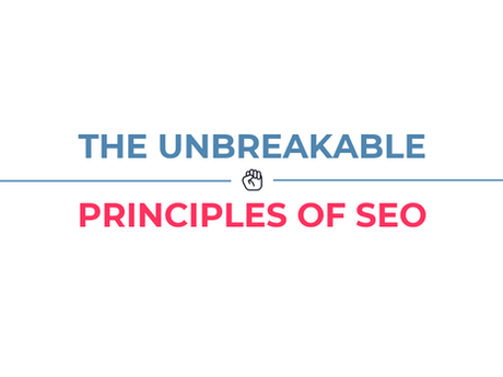 The Unbreakable Principles Of SEO [Infographic]