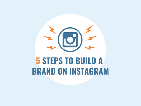 5 Steps To Build A Brand On Instagram [Infographic]